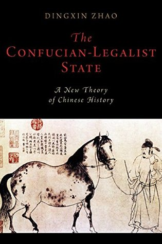 The Confucian-Legalist State: A New Theory of Chinese History (Oxford Studies in Early Empires)