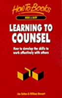 Learning to Counsel: How to Develop the Skills to Work Effectively with Others