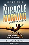 The Miracle Morning for Network Marketers: Grow Yourself First to Grow Your Business Fast