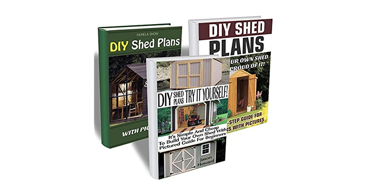 Diy Shed Plans Box Set 3 In 1 Try It Yourself Step By Step Guide
