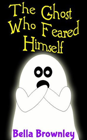 The Ghost Who Feared Himself: Books for Kids (Kids Books, Children's Books, Halloween Picture Books, Funny Books)