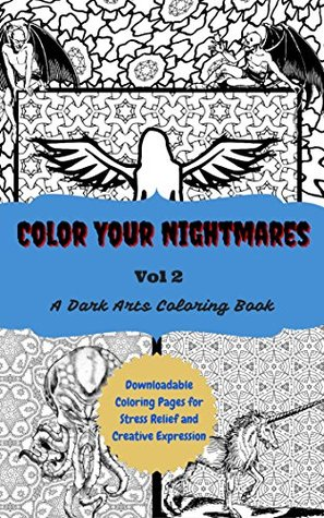 Color Your Nightmares Volume 2: Downloadable Coloring Pages for Stress Relief and Creative Expression