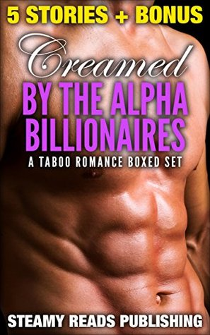 Creamed By Her Alpha Billionaires, A Billionaire Romance Bundle (Single Authors, Short Stories, Women's Fiction, Collections)