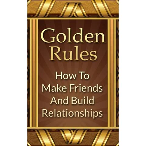 Golden Rules How To Make Friends And Build Relationships By Mike Mitchell