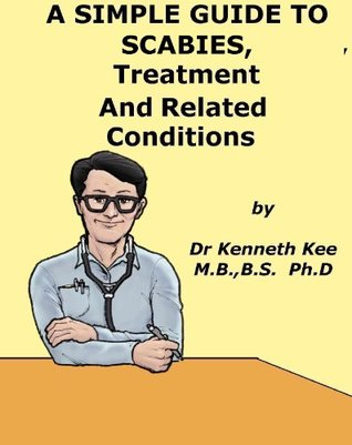 A Simple Guide to Scabies, Treatment and Related Diseases (A Simple Guide to Medical Conditions)