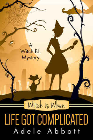 Witch Is When Life Got Complicated (A Witch P.I. Mystery, #2)