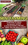 Mini Farming: Learn How to Create An Organic Garden in Your Backyard & Find Out 20 + Useful Tips For Urban Farming: (How To Build A Backyard Farm, Organiс ... Gardening, Growing Organic Food At Home)