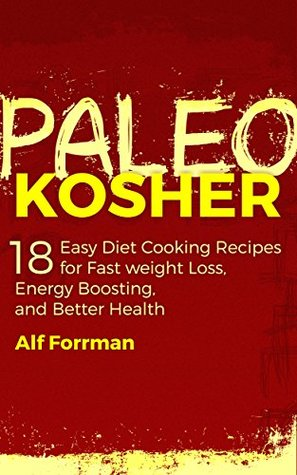 PALEO KOSHER: 18 Easy Diet Cooking Recipes for Fast Weight Loss, Energy Boosting, and Better Health (+2nd FREE PALEO BOOK) (Paleo Cookbook, Kosher Cookbooks, Healthy Eating)