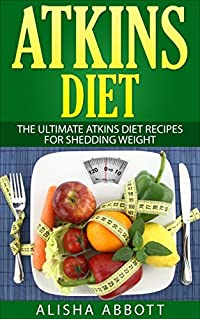 Atkins Diet For Beginners: The Ultimate Atkins Diet recipes for Shedding Weight