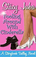 Fooling Around With Cinderella: A Storybook Valley Sweet Romantic Comedy