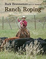 Ranch Roping: The Complete Guide To A Classic Cowboy Skill