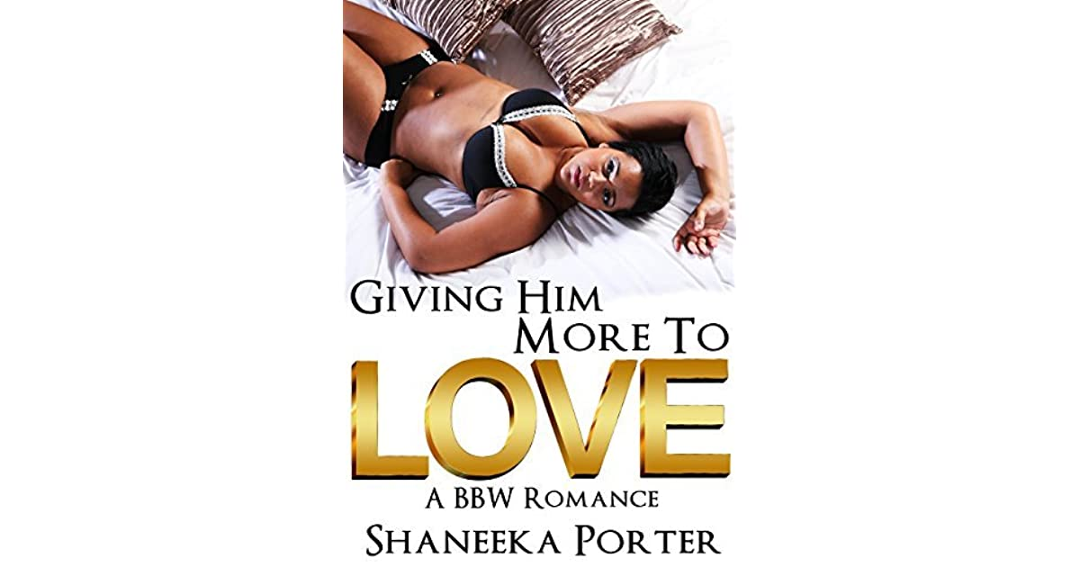 Giving Him More To Love A Bbw Romance By Shaneeka Porter