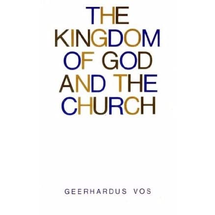 The kingdom of god and the church by geerhardus vos fandeluxe Images