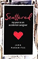 Scattered: My Year As An Accidental Caregiver