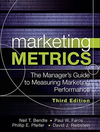 Marketing Metrics: The Manager's Guide to Measuring Marketing Performance. Third Edition