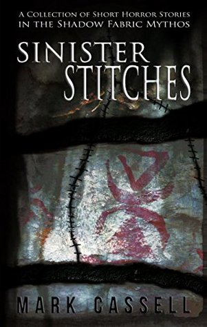 Sinister Stitches: a collection of short horror stories (Shadow Fabric Mythos)