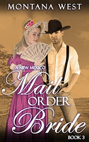 A New Mexico Mail Order Bride 3 (New Mexico Mail Order Bride Serial (Christian Mail Order Bride Romance))