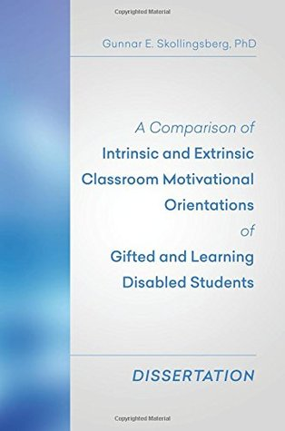 A Comparison of Intrinsic and Extrinsic Classroom Motivational Orientations of Gifted and Learning Disabled Students: Dissertation