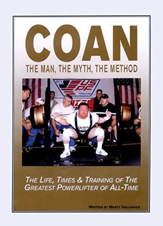 COAN The Man, The Myth, The Method: The Life, Times & Training of The Greatest Powerlifter of All-Time
