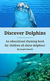 Discover Dolphins: An Educational Rhyming Book for Children All About Dolphins! (Rhyming Books for Children: Animal Education 2)