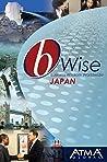 bWise: Doing Business in Japan: (bWise: Business Wisdom Worldwide)