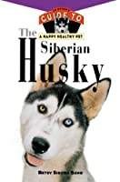 The Siberian Husky: An Owner's Guide to a Happy Healthy Pet
