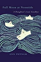 Full Moon at Noontide: A Daughter's Last Goodbye