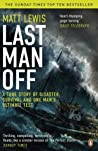 Last Man Off: A True Story of Disaster, Survival and One Man's Ultimate Test