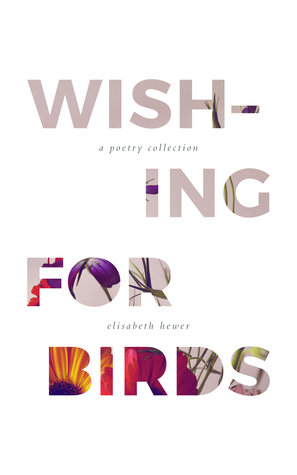 Wishing for Birds by Elisabeth Hewer