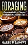Book cover for Foraging: A Beginner's Guide To Foraging Wild Edible Plants And Herbs