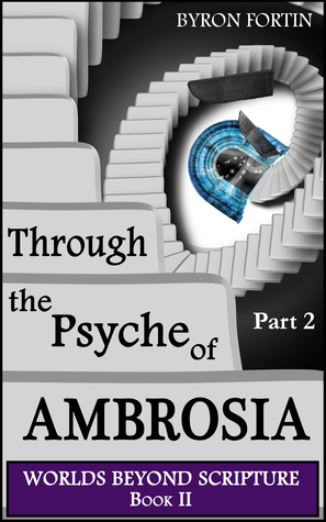 Through the Psyche of Ambrosia Part II (Worlds Beyond Scripture, #2)