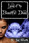 Land of the Beautiful Dead by R. Lee Smith