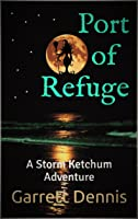 Port of Refuge (Storm Ketchum Adventures #2)