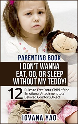 Parenting:Parenting Rules:12 PARENTING RULES TO FREE YOUR CHILD OF THE EMOTIONAL ATTACHMENT TO A BELOVED COMFORT OBJECT (Parenting,Parenting Toddlers,Single Parenting,Rules,Parenting Books)