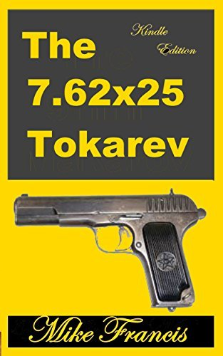 The 7.62x25 Tokarev: A Classic Russian Design, and a Classic Cartridge  by  Mike Francis