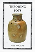 Throwing Pots (Ceramics Handbooks)