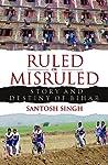 Ruled or Misruled: Story and Destiny of Bihar