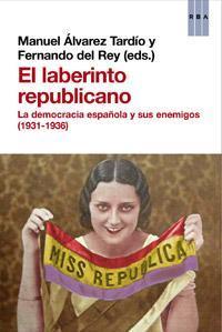El laberinto republicano. La democracia española y sus enemigos (1931-1936)