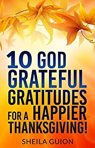 10 GOD Grateful Gratitudes for a Happier Thanksgiving!