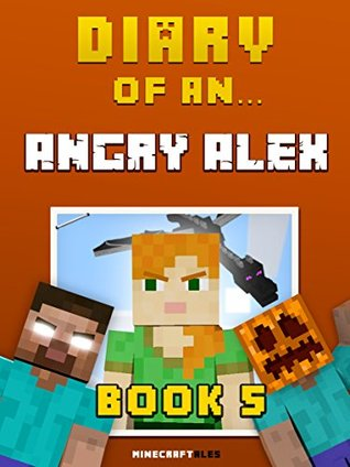 Diary of an Angry Alex: Book 5 [An Unofficial Minecraft Book]