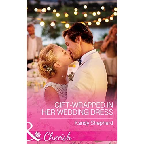 Reviews Of Wedding Gift Lists : Gift-Wrapped In Her Wedding Dress (Mills & Boon Cherish) by Kandy ...