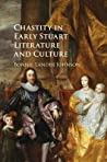 Chastity in Early Stuart Literature and Culture