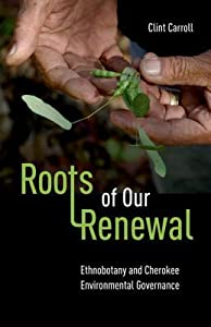 Roots of Our Renewal: Ethnobotany and Cherokee Environmental Governance