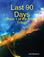 Last 90 Days: Book 1 of the Archie Trilogy