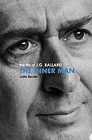 The Inner Man: The Life of J.G. Ballard