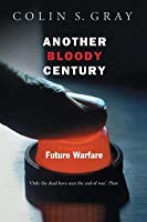 Another Bloody Century: Future Warfare