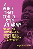 A Voice That Could Stir an Army: Fannie Lou Hamer and the Rhetoric of the Black Freedom Movement