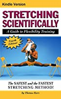Stretching Scientifically: A Guide to Flexibility Training