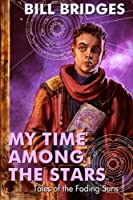 My Time Among the Stars: Tales of the Fading Suns