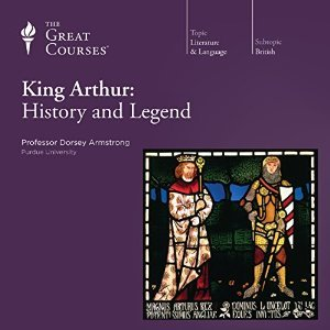 The Great Courses - King Arthur - History and Legend - Dorsey Armstrong, Ph.D.